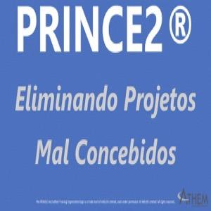 PRINCE2 Como Eliminar Projetos Mal Concebidos